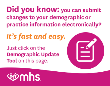 Did you know: you can submit changes to your demographic or practice information electronically? It's fast and easy. Just click on the Demographic Update Tool on this page.